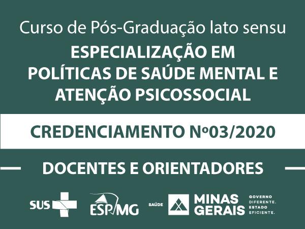Credenciamento ESP-MG Nº003/2020 - Docentes e Orientadores - - Especialização em Políticas de Saúde Mental e Atenção Psicossocial